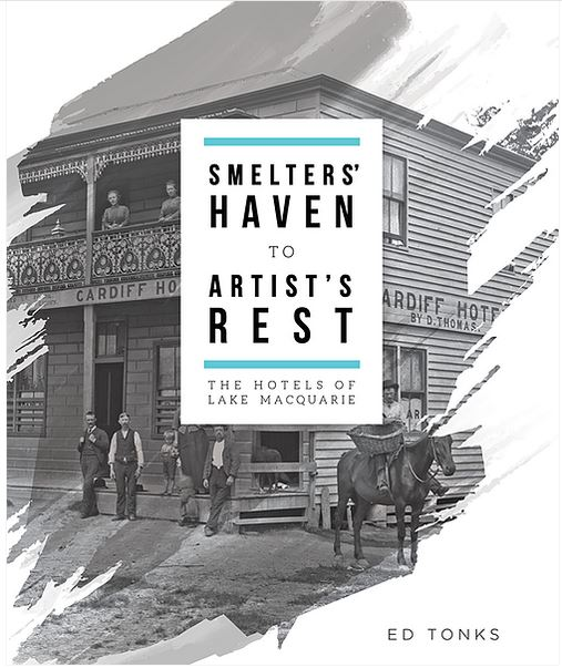 Ed Tonk Smelters Haven to Artists Rest: The Hotels of Lake Macquarie Book Cover