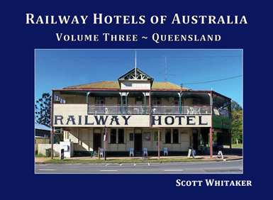 Volume Three - Queensland: Railway Hotels of Australia Book Cover
