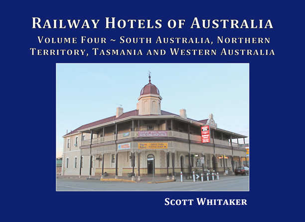 Railway Hotels of Australia: Volume Four - South Australia, Northern Territory, Tasmania and Western Australia Cover